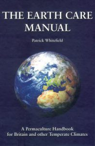 The Earth Care Manual: A Permaculture Handbook for Britain and Other Temperate Climates