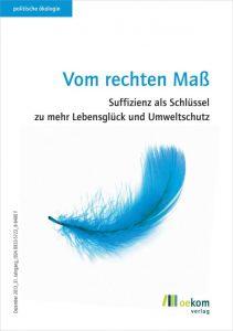 Politische Ökologie 04 (2013): Vom rechten Maß. Suffizienz als Schlüssel zu mehr Lebensglück und Umweltschutz